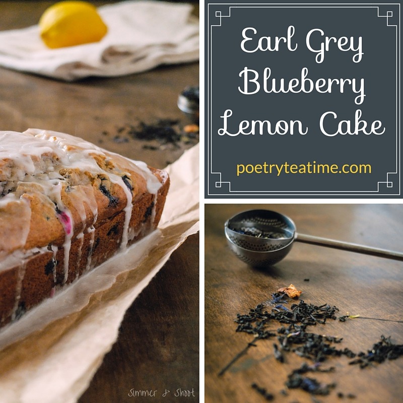 Earl Grey Blueberry Lemon Cake - Poetry Teatime